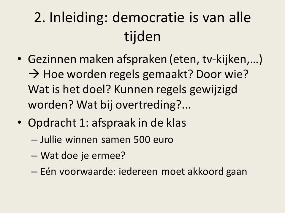 2. Inleiding: democratie is van alle tijden Gezinnen maken afspraken (eten, tv-kijken,…)  Hoe worden regels gemaakt? Door wie? Wat is het doel? Kunne