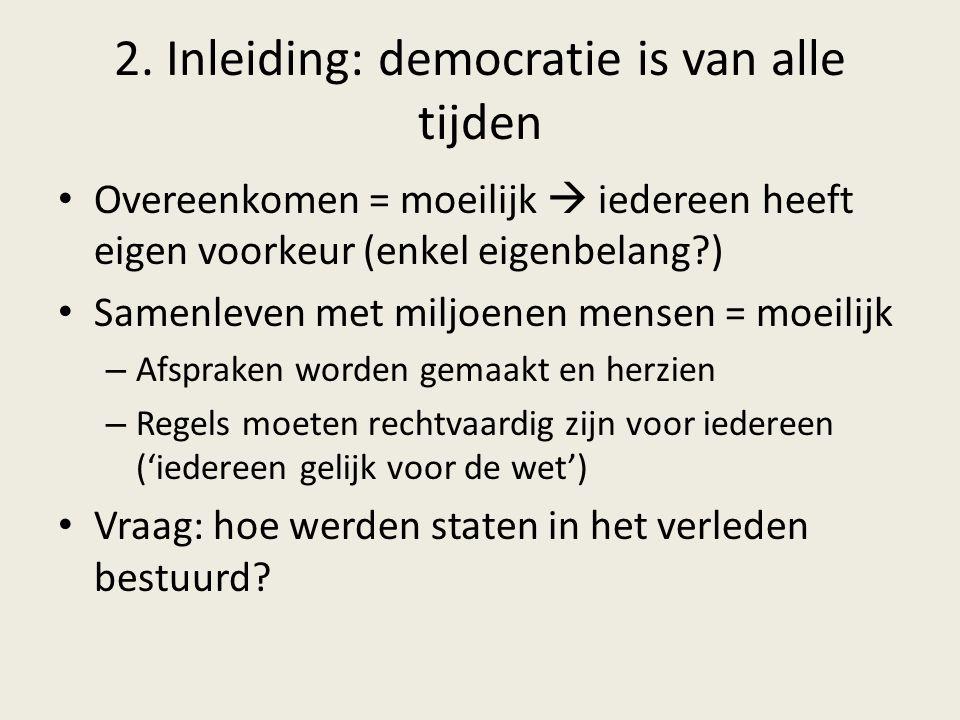 2. Inleiding: democratie is van alle tijden Overeenkomen = moeilijk  iedereen heeft eigen voorkeur (enkel eigenbelang?) Samenleven met miljoenen mens