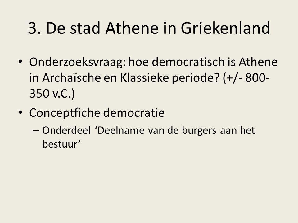 3. De stad Athene in Griekenland Onderzoeksvraag: hoe democratisch is Athene in Archaïsche en Klassieke periode? (+/- 800- 350 v.C.) Conceptfiche demo