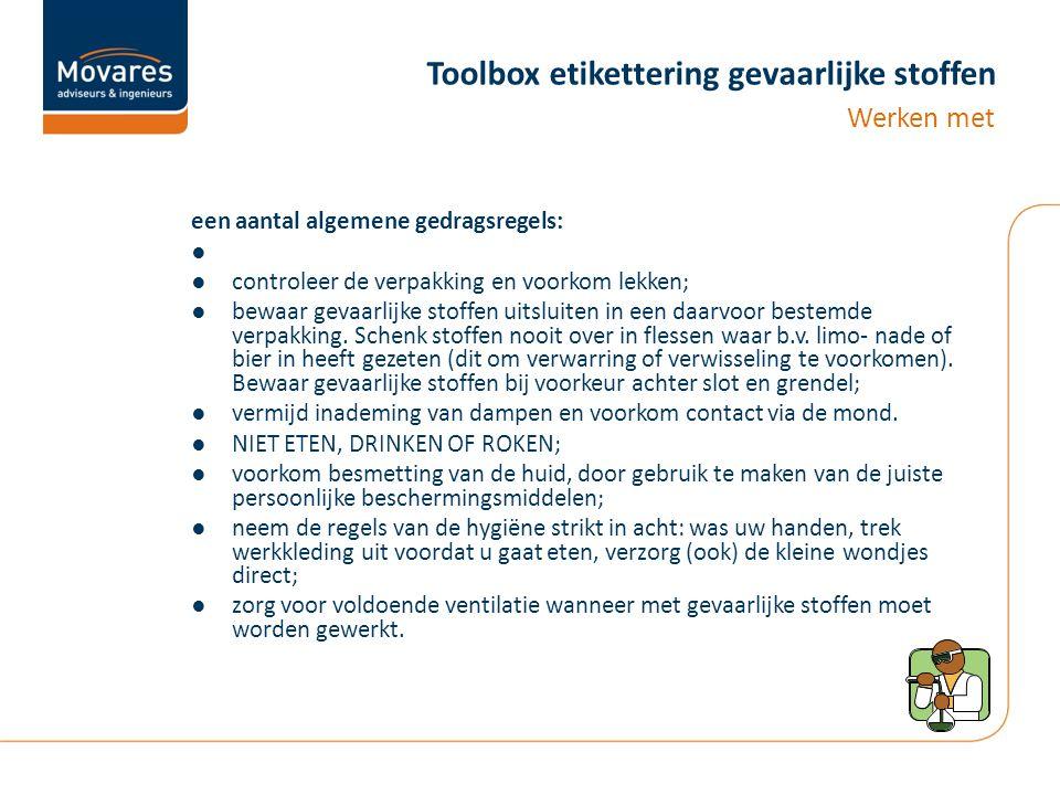 Toolbox etikettering gevaarlijke stoffen een aantal algemene gedragsregels: ● ●controleer de verpakking en voorkom lekken; ●bewaar gevaarlijke stoffen uitsluiten in een daarvoor bestemde verpakking.