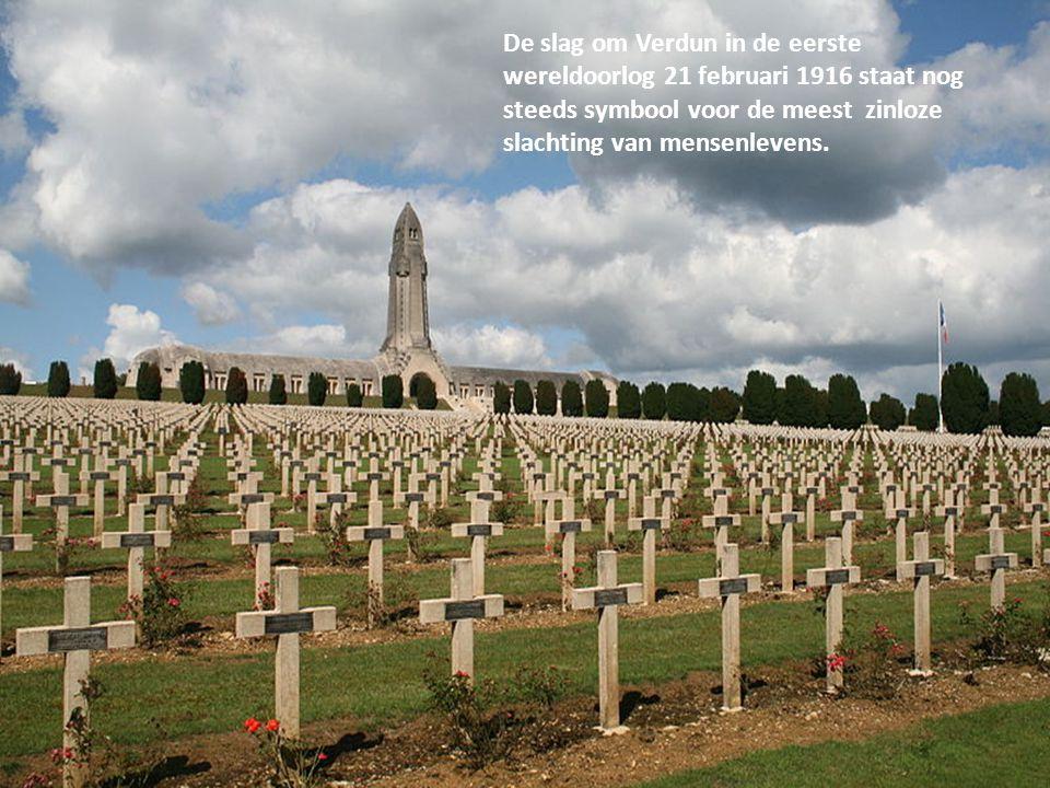 De slag om Verdun in de eerste wereldoorlog 21 februari 1916 staat nog steeds symbool voor de meest zinloze slachting van mensenlevens.