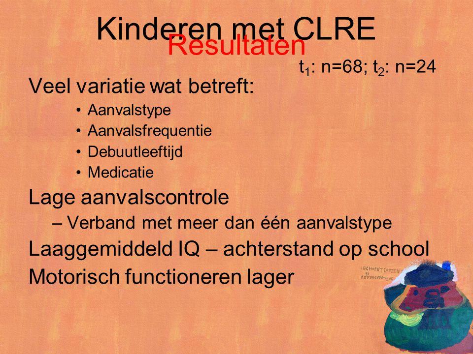 Kinderen met CLRE t 1 : n=68; t 2 : n=24 Veel variatie wat betreft: Aanvalstype Aanvalsfrequentie Debuutleeftijd Medicatie Lage aanvalscontrole –Verba