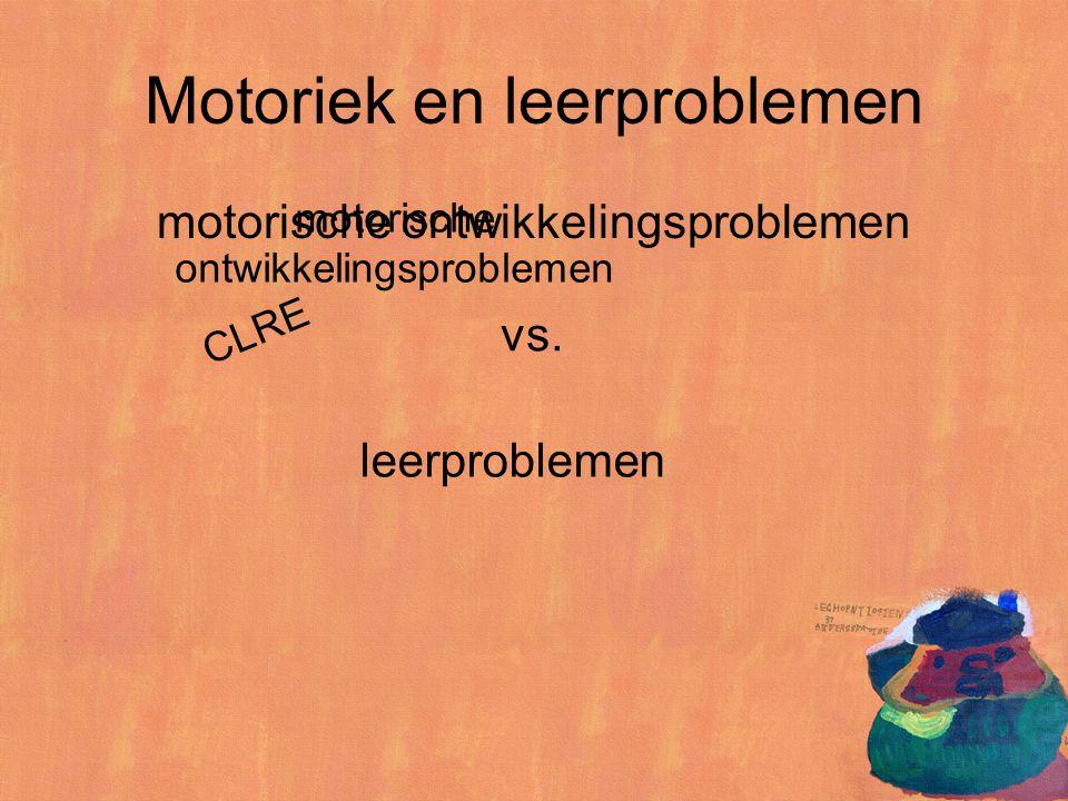 Motoriek en leerproblemen motorische ontwikkelingsproblemen CLRE vs. leerproblemen motorische ontwikkelingsproblemen