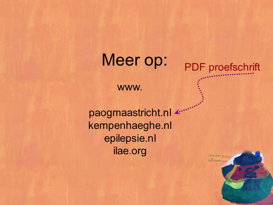 Meer op: www. paogmaastricht.nl kempenhaeghe.nl epilepsie.nl ilae.org PDF proefschrift