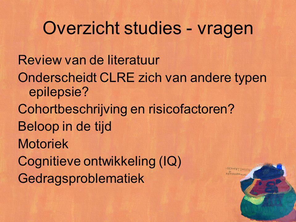 Overzicht studies - vragen Review van de literatuur Onderscheidt CLRE zich van andere typen epilepsie? Cohortbeschrijving en risicofactoren? Beloop in