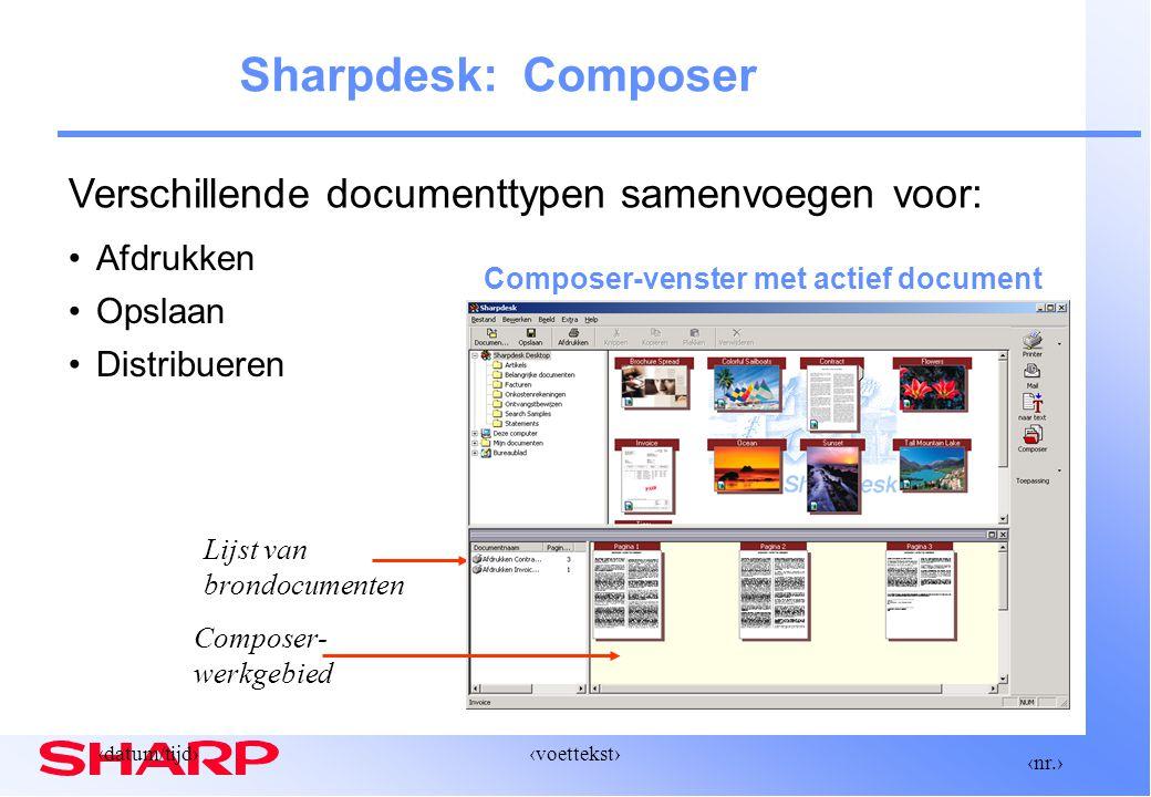 ‹nr.› ‹datum/tijd›‹voettekst› Sharpdesk: Composer Composer-venster met actief document Composer- werkgebied Lijst van brondocumenten Afdrukken Opslaan Distribueren Verschillende documenttypen samenvoegen voor: