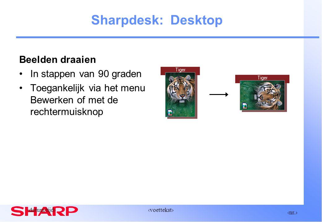‹nr.› ‹datum/tijd›‹voettekst› Sharpdesk: Desktop Beelden draaien In stappen van 90 graden Toegankelijk via het menu Bewerken of met de rechtermuisknop