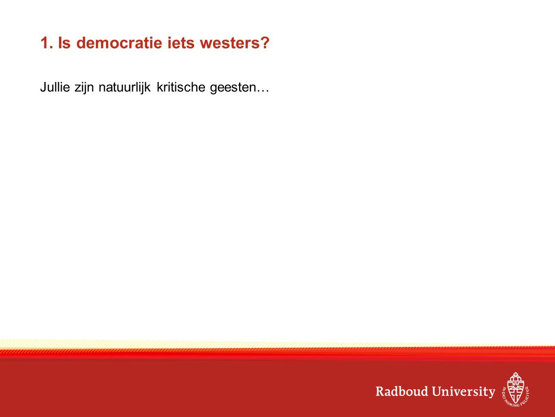 1. Is democratie iets westers? Jullie zijn natuurlijk kritische geesten…