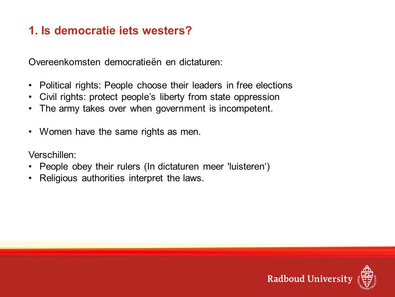 1. Is democratie iets westers? Overeenkomsten democratieën en dictaturen: Political rights: People choose their leaders in free elections Civil rights