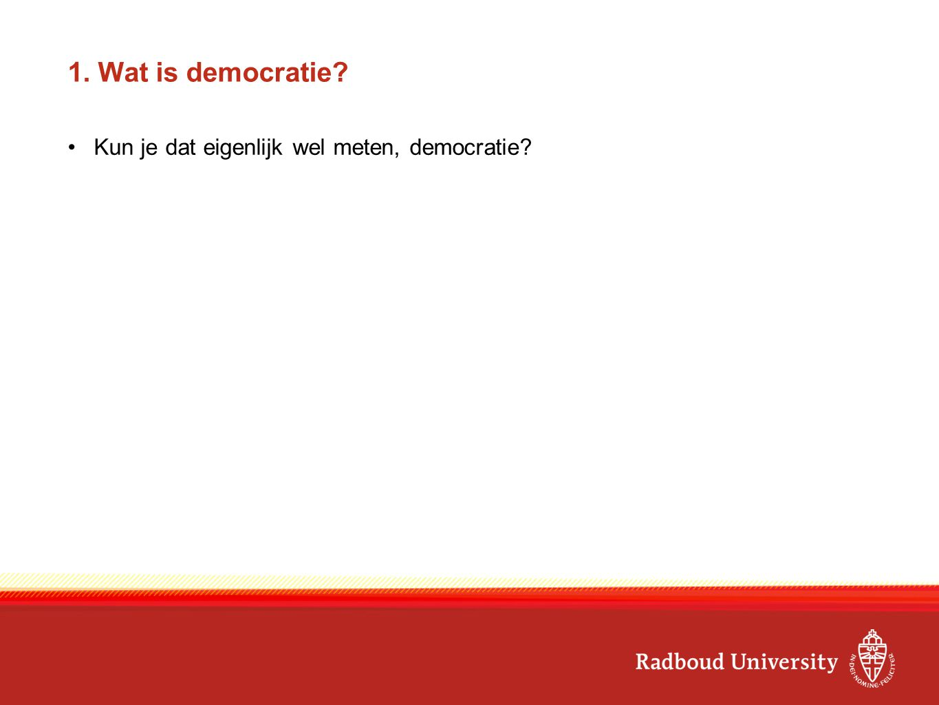 Conclusie Democratie lag onder vuur Maar: vele voordelen ('so what') Democratie blijft zichzelf heruitvinden Democracy is the worst form of government, except for all the others BRICS...