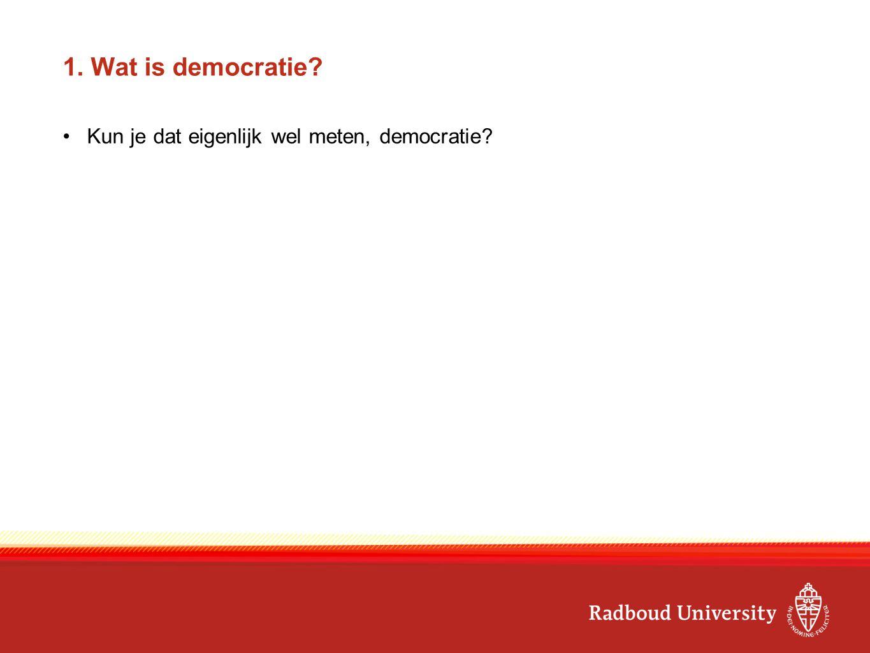 1. Wat is democratie? Kun je dat eigenlijk wel meten, democratie?
