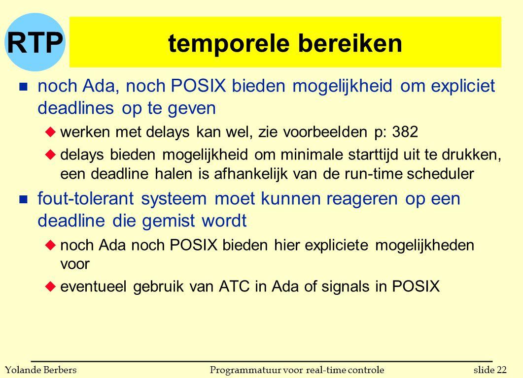 RTP slide 22Programmatuur voor real-time controleYolande Berbers temporele bereiken n noch Ada, noch POSIX bieden mogelijkheid om expliciet deadlines