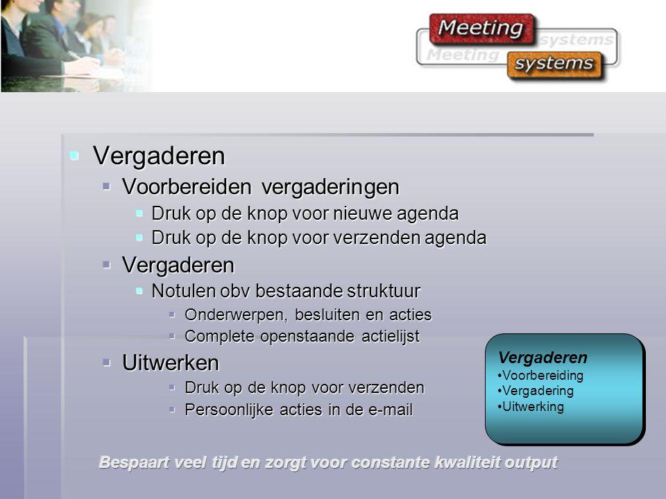  Vergaderen  Voorbereiden vergaderingen  Druk op de knop voor nieuwe agenda  Druk op de knop voor verzenden agenda  Vergaderen  Notulen obv bestaande struktuur  Onderwerpen, besluiten en acties  Complete openstaande actielijst  Uitwerken  Druk op de knop voor verzenden  Persoonlijke acties in de e-mail Vergaderen Voorbereiding Vergadering Uitwerking Vergaderen Voorbereiding Vergadering Uitwerking