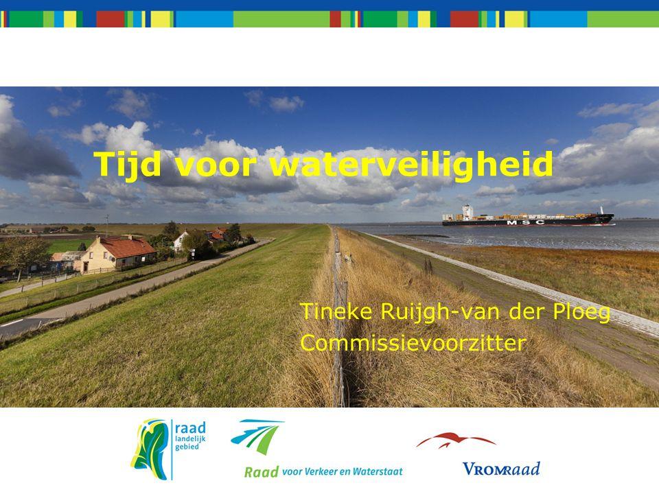 Tijd voor waterveiligheid Tineke Ruijgh-van der Ploeg Commissievoorzitter