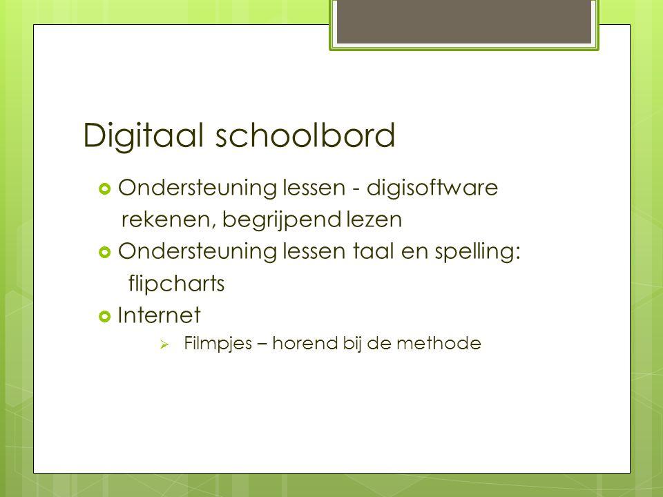 Digitaal schoolbord  Ondersteuning lessen - digisoftware rekenen, begrijpend lezen  Ondersteuning lessen taal en spelling: flipcharts  Internet  F