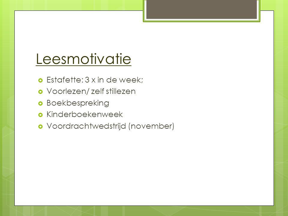 Leesmotivatie  Estafette: 3 x in de week;  Voorlezen/ zelf stillezen  Boekbespreking  Kinderboekenweek  Voordrachtwedstrijd (november)