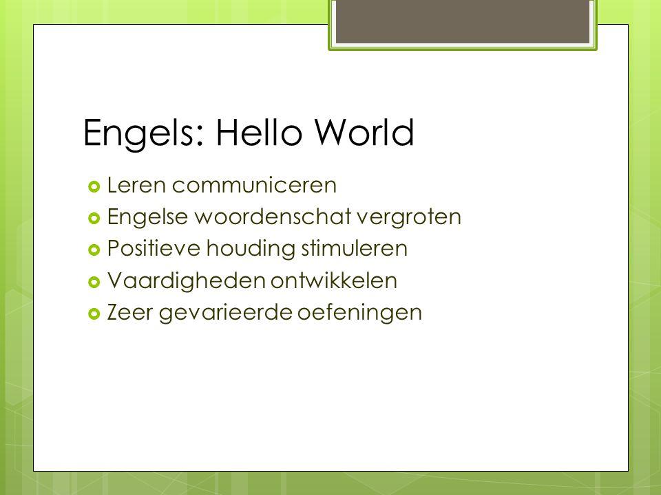 Engels: Hello World  Leren communiceren  Engelse woordenschat vergroten  Positieve houding stimuleren  Vaardigheden ontwikkelen  Zeer gevarieerde