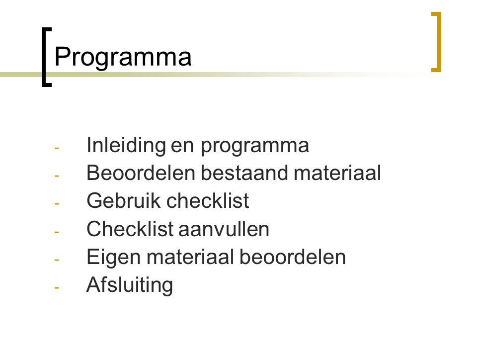 Programma - Inleiding en programma - Beoordelen bestaand materiaal - Gebruik checklist - Checklist aanvullen - Eigen materiaal beoordelen - Afsluiting