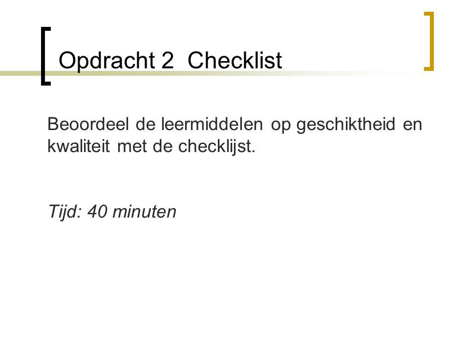 Opdracht 2 Checklist Beoordeel de leermiddelen op geschiktheid en kwaliteit met de checklijst. Tijd: 40 minuten