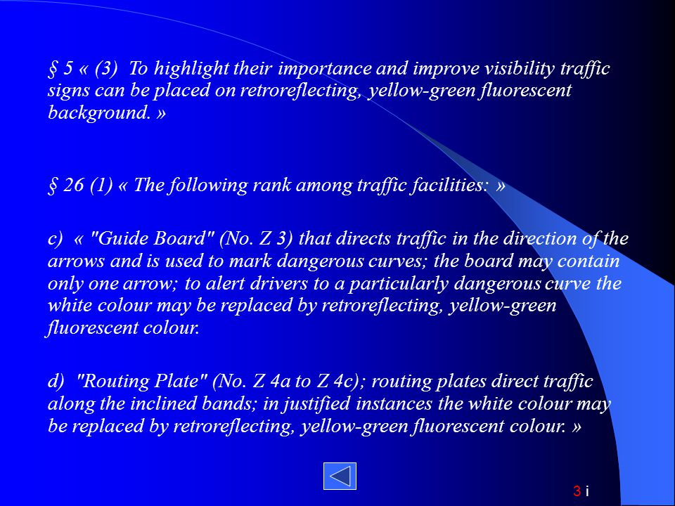 § 5 « (3) To highlight their importance and improve visibility traffic signs can be placed on retroreflecting, yellow-green fluorescent background. »