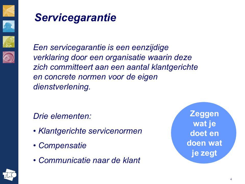 4 Servicegarantie Een servicegarantie is een eenzijdige verklaring door een organisatie waarin deze zich committeert aan een aantal klantgerichte en concrete normen voor de eigen dienstverlening.
