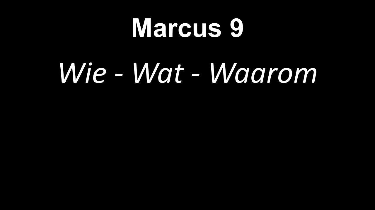 Marcus 9 Wie - Wat - Waarom