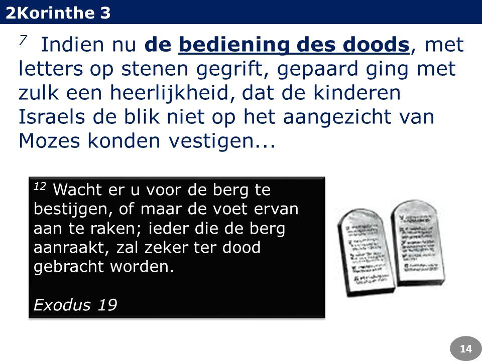7 Indien nu de bediening des doods, met letters op stenen gegrift, gepaard ging met zulk een heerlijkheid, dat de kinderen Israels de blik niet op het aangezicht van Mozes konden vestigen...