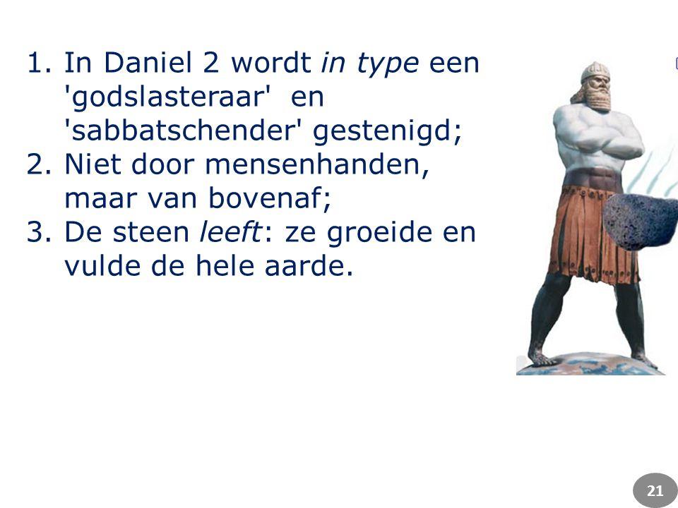 1.In Daniel 2 wordt in type een 'godslasteraar' en 'sabbatschender' gestenigd; 2.Niet door mensenhanden, maar van bovenaf; 3.De steen leeft: ze groeid