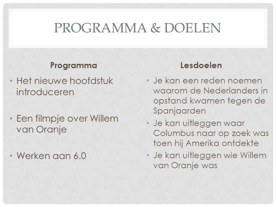 PROGRAMMA & DOELEN Programma Het nieuwe hoofdstuk introduceren Een filmpje over Willem van Oranje Werken aan 6.0 Lesdoelen Je kan een reden noemen waa