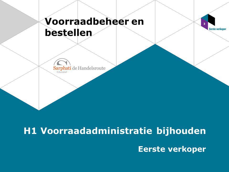 Voorraadbeheer en bestellen H1 Voorraadadministratie bijhouden Eerste verkoper