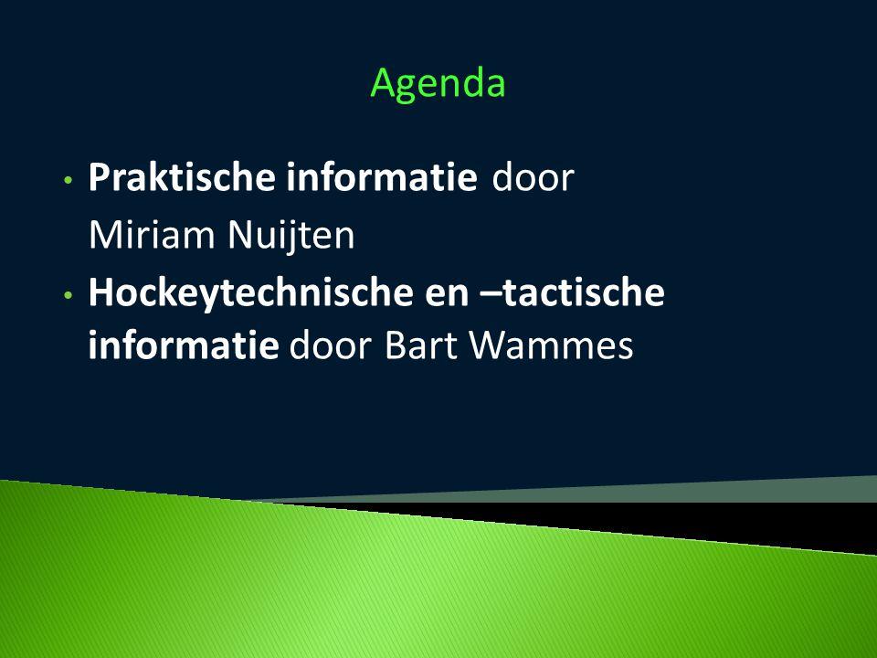 Agenda Praktische informatie door Miriam Nuijten Hockeytechnische en –tactische informatie door Bart Wammes