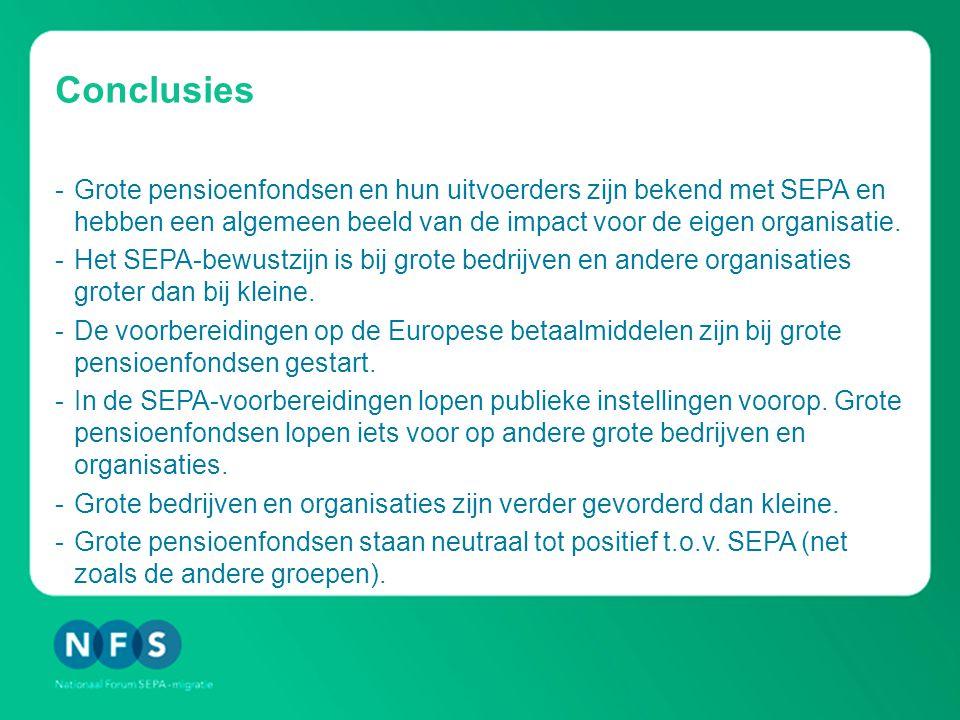 Conclusies -Grote pensioenfondsen en hun uitvoerders zijn bekend met SEPA en hebben een algemeen beeld van de impact voor de eigen organisatie.