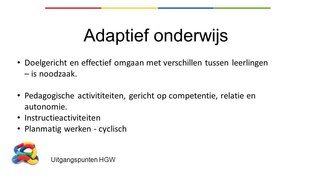 Uitgangspunten HGW Adaptief onderwijs Doelgericht en effectief omgaan met verschillen tussen leerlingen – is noodzaak. Pedagogische activititeiten, ge