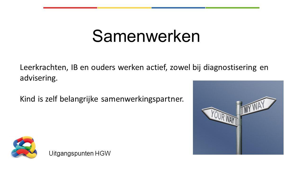 Uitgangspunten HGW Samenwerken Leerkrachten, IB en ouders werken actief, zowel bij diagnostisering en advisering. Kind is zelf belangrijke samenwerkin