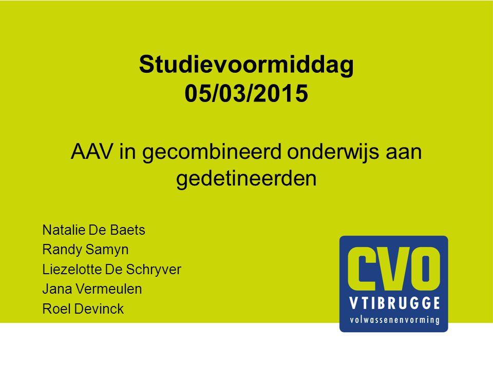 Studievoormiddag 05/03/2015 AAV in gecombineerd onderwijs aan gedetineerden Natalie De Baets Randy Samyn Liezelotte De Schryver Jana Vermeulen Roel De