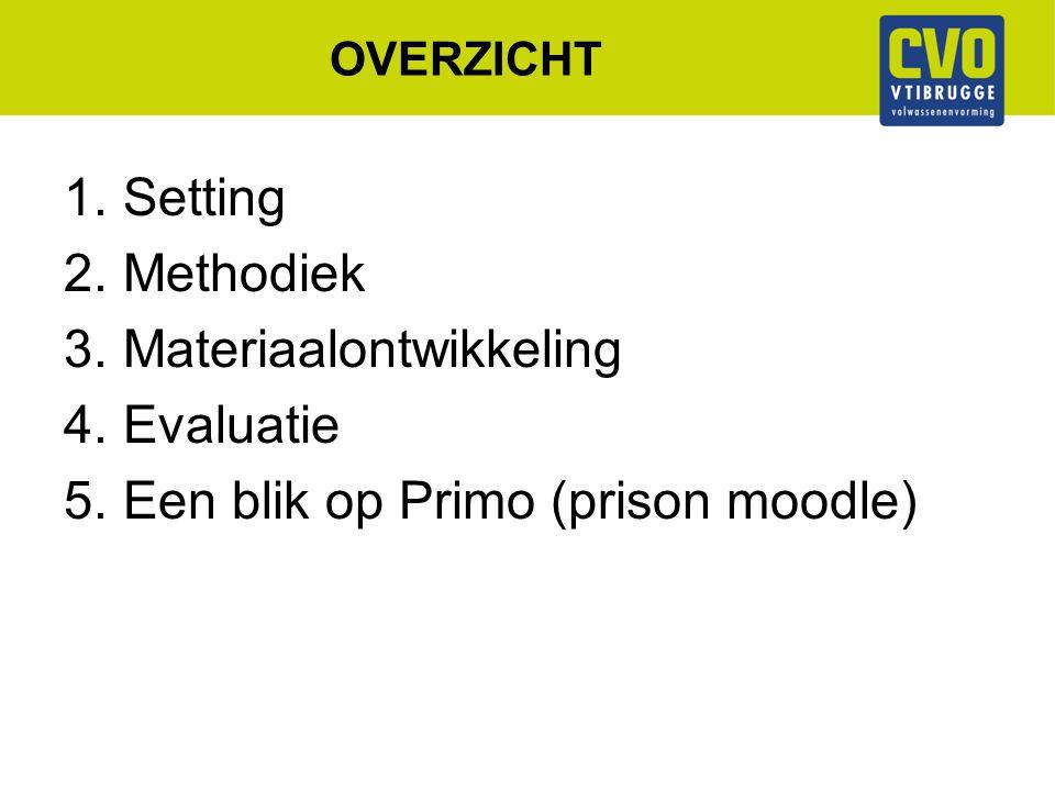 OVERZICHT 1.Setting 2.Methodiek 3.Materiaalontwikkeling 4.Evaluatie 5.Een blik op Primo (prison moodle)