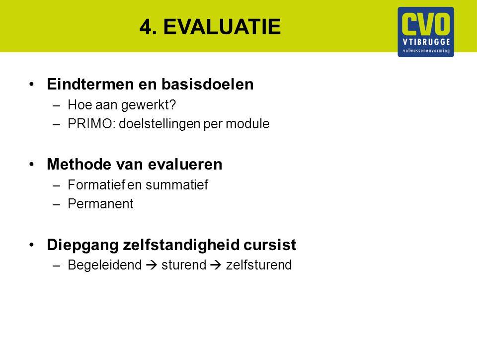 4. EVALUATIE Eindtermen en basisdoelen –Hoe aan gewerkt? –PRIMO: doelstellingen per module Methode van evalueren –Formatief en summatief –Permanent Di