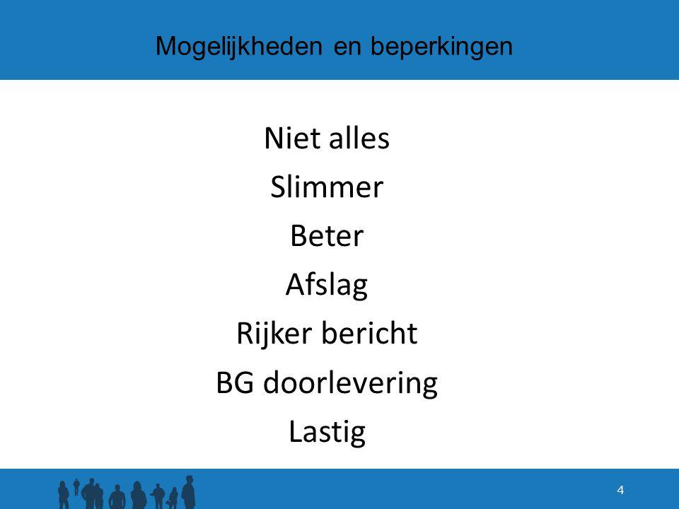 Mogelijkheden en beperkingen Niet alles Slimmer Beter Afslag Rijker bericht BG doorlevering Lastig 4