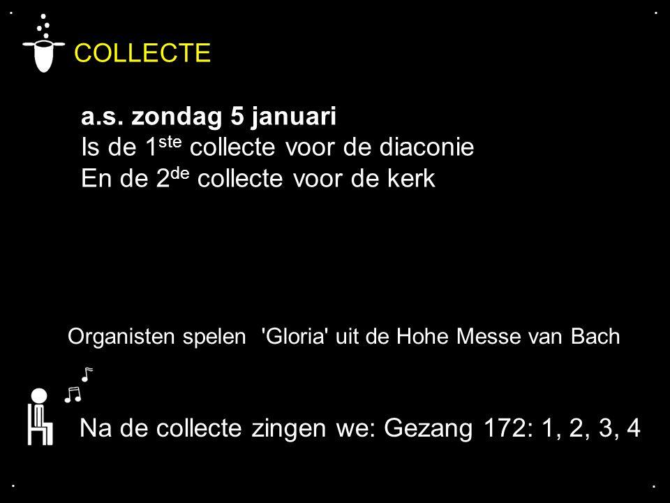 .... COLLECTE a.s. zondag 5 januari Is de 1 ste collecte voor de diaconie En de 2 de collecte voor de kerk Na de collecte zingen we: Gezang 172: 1, 2,