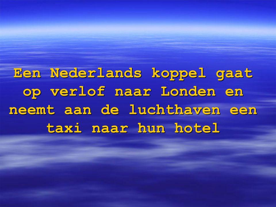 Een Nederlands koppel gaat op verlof naar Londen en neemt aan de luchthaven een taxi naar hun hotel