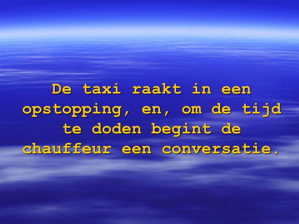 De taxi raakt in een opstopping, en, om de tijd te doden begint de chauffeur een conversatie.