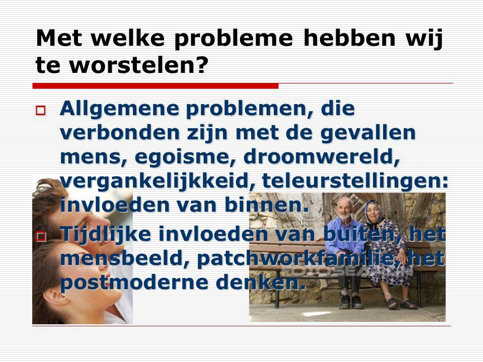 Met welke probleme hebben wij te worstelen?  Allgemene problemen, die verbonden zijn met de gevallen mens, egoisme, droomwereld, vergankelijkkeid, te