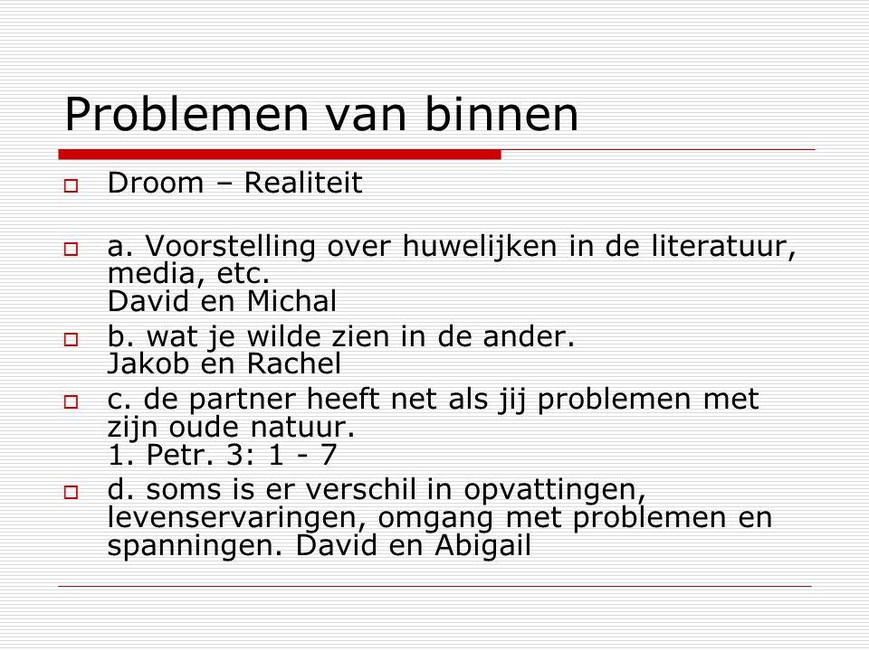 Problemen van binnen  Droom – Realiteit  a. Voorstelling over huwelijken in de literatuur, media, etc. David en Michal  b. wat je wilde zien in de