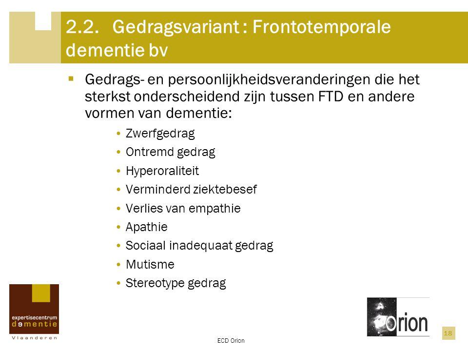 ECD Orion 18 2.2.Gedragsvariant : Frontotemporale dementie bv  Gedrags- en persoonlijkheidsveranderingen die het sterkst onderscheidend zijn tussen F