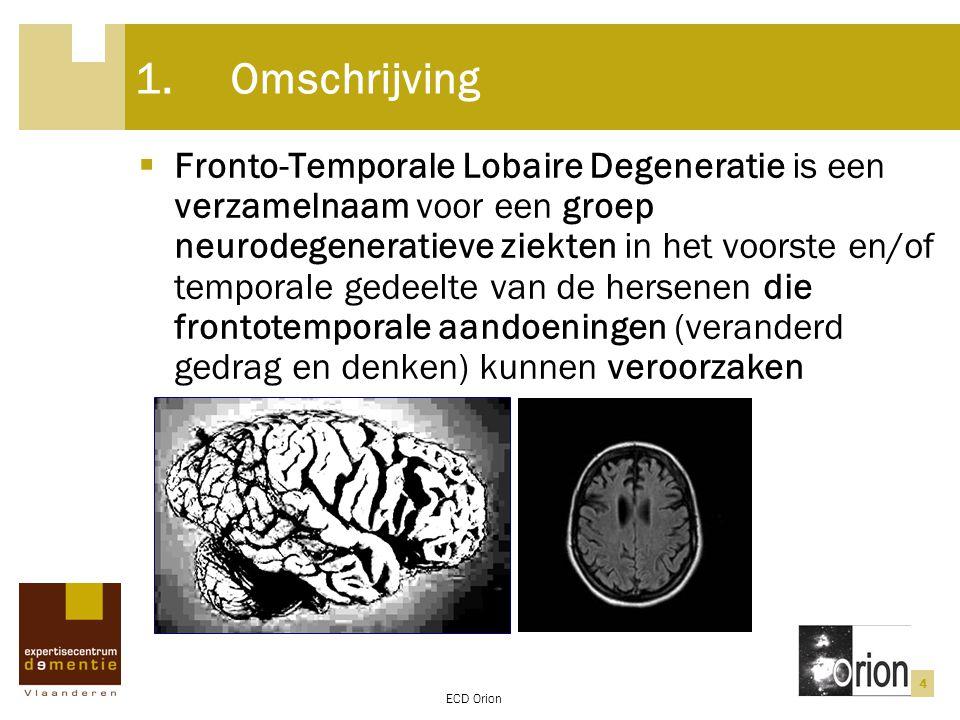 ECD Orion 4 1.Omschrijving  Fronto-Temporale Lobaire Degeneratie is een verzamelnaam voor een groep neurodegeneratieve ziekten in het voorste en/of t