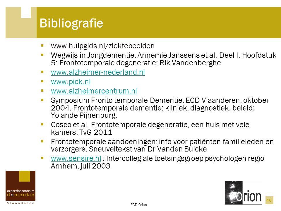 ECD Orion 46 Bibliografie  www.hulpgids.nl/ziektebeelden  Wegwijs in Jongdementie. Annemie Janssens et al. Deel I, Hoofdstuk 5: Frontotemporale dege