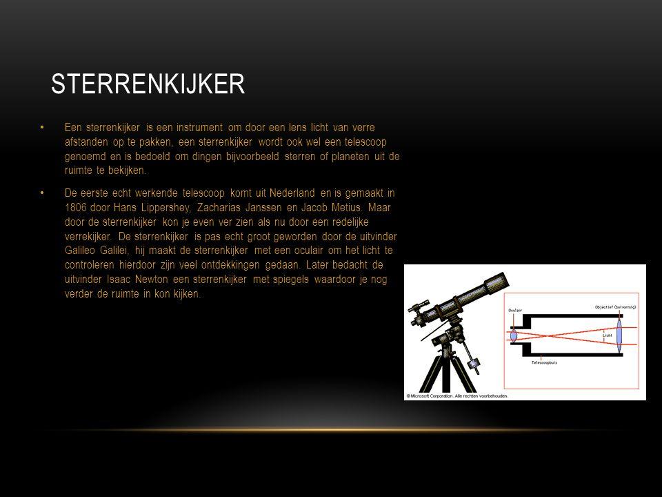 STERRENKIJKER Een sterrenkijker is een instrument om door een lens licht van verre afstanden op te pakken, een sterrenkijker wordt ook wel een telesco