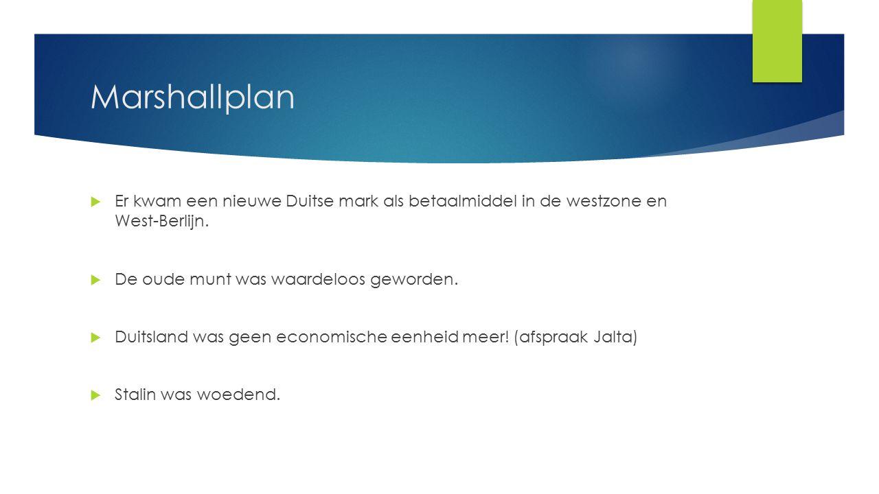 Marshallplan  Er kwam een nieuwe Duitse mark als betaalmiddel in de westzone en West-Berlijn.