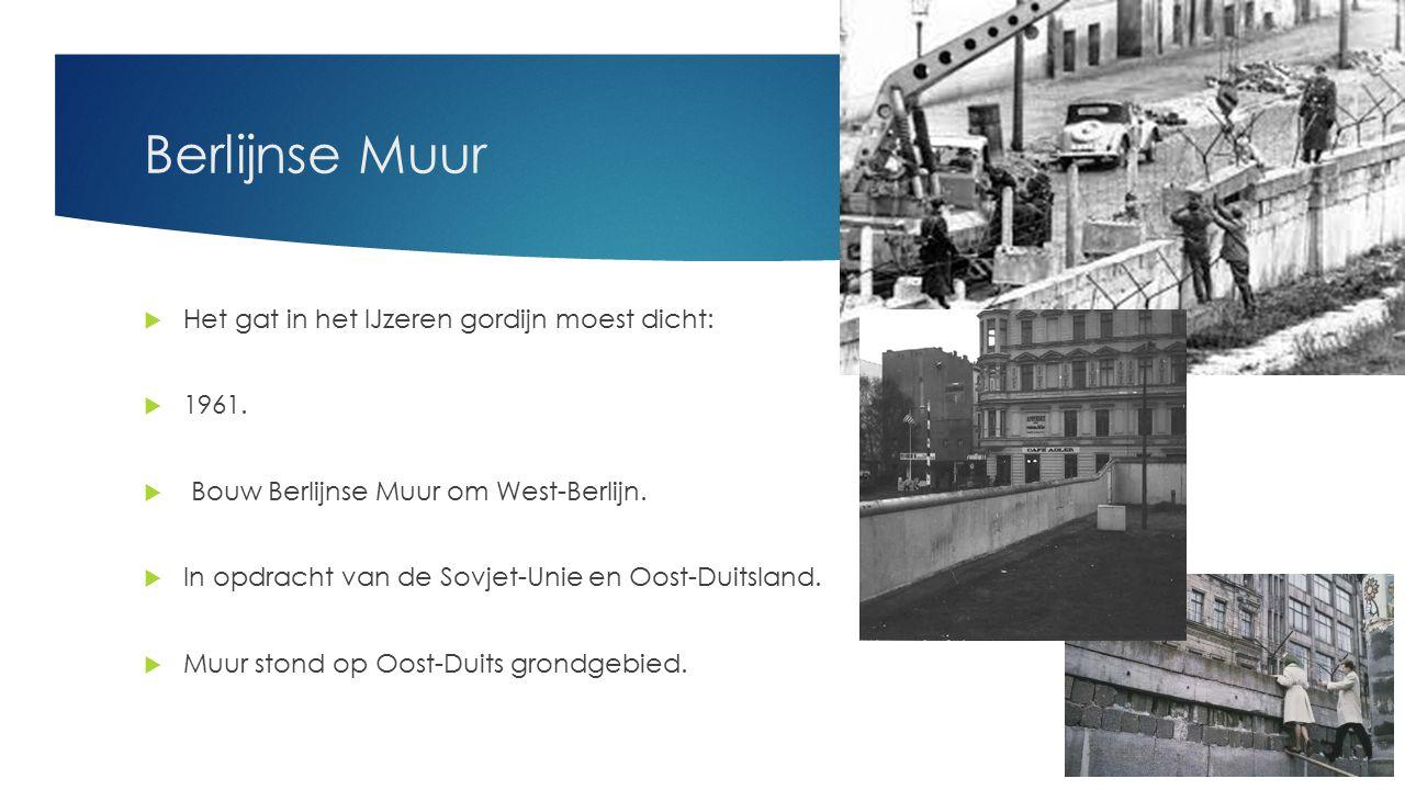 Berlijnse Muur  Het gat in het IJzeren gordijn moest dicht:  1961.