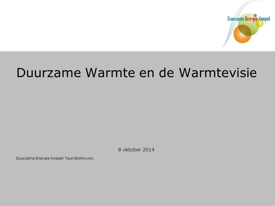 Duurzame Warmte en de Warmtevisie 8 oktober 2014 Duurzame Energie Koepel: Teun Bokhoven.